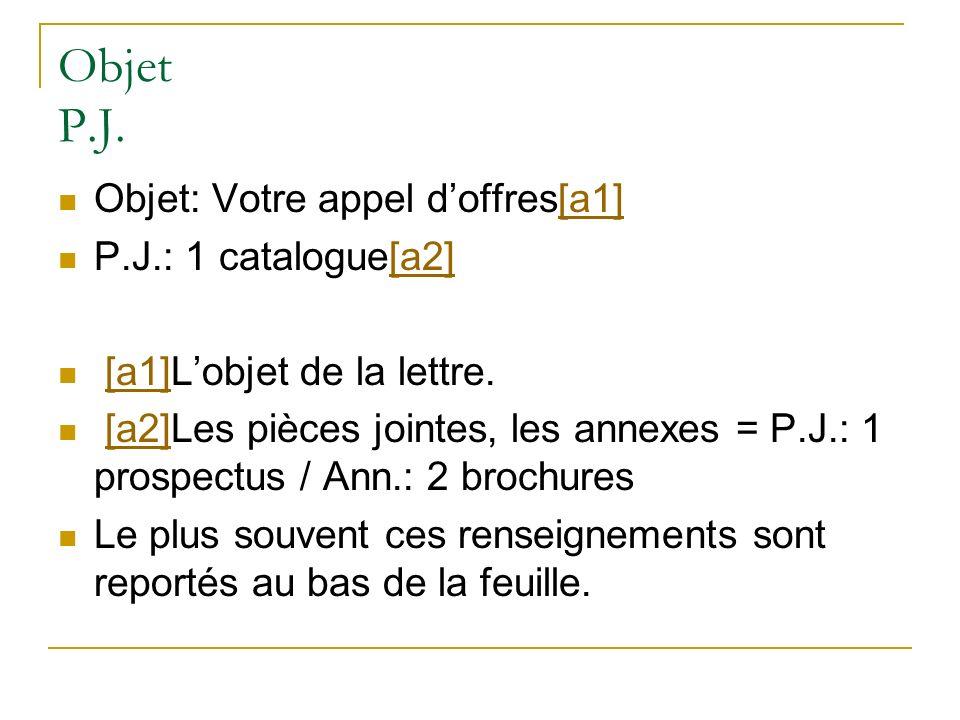 Objet P.J. Objet: Votre appel d'offres[a1] P.J.: 1 catalogue[a2]